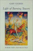 Light of Burning Towers: Poems: New and Selected 1550650076 Book Cover