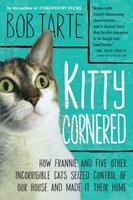 Kitty Cornered: How Frannie and Five Other Incorrigible Cats Seized Control of Our House and Made It Their Home 1565129997 Book Cover