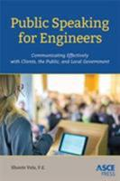 Public Speaking for Engineers: Communicating Effectively with Clients, the Public, and Local Government 0784414726 Book Cover