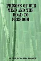 Prisons of Our Mind and the Road to Freedom 1411608593 Book Cover